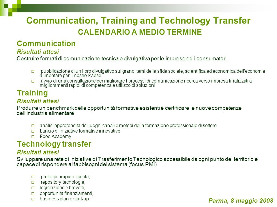 Communication, Training and Technology Transfer CALENDARIO A MEDIO TERMINE Communication Risultati attesi Costruire formati di comunicazione tecnica e divulgativa per le imprese ed i consumatori.