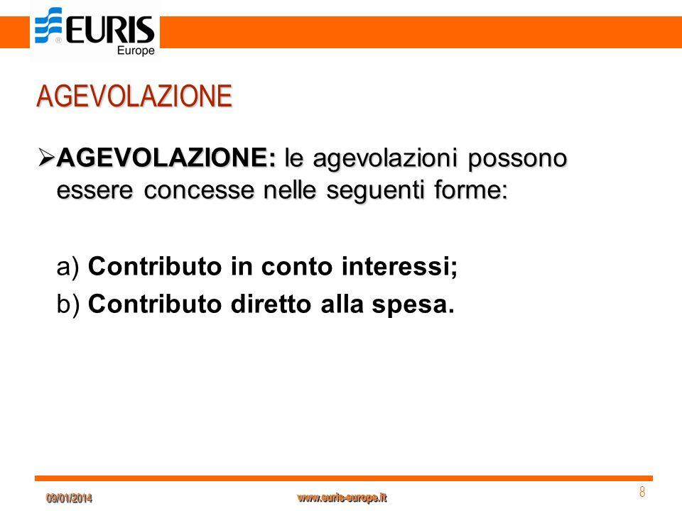 09/01/201409/01/2014 8 8 www.euris-europe.it AGEVOLAZIONE AGEVOLAZIONE: le agevolazioni possono essere concesse nelle seguenti forme: AGEVOLAZIONE: le