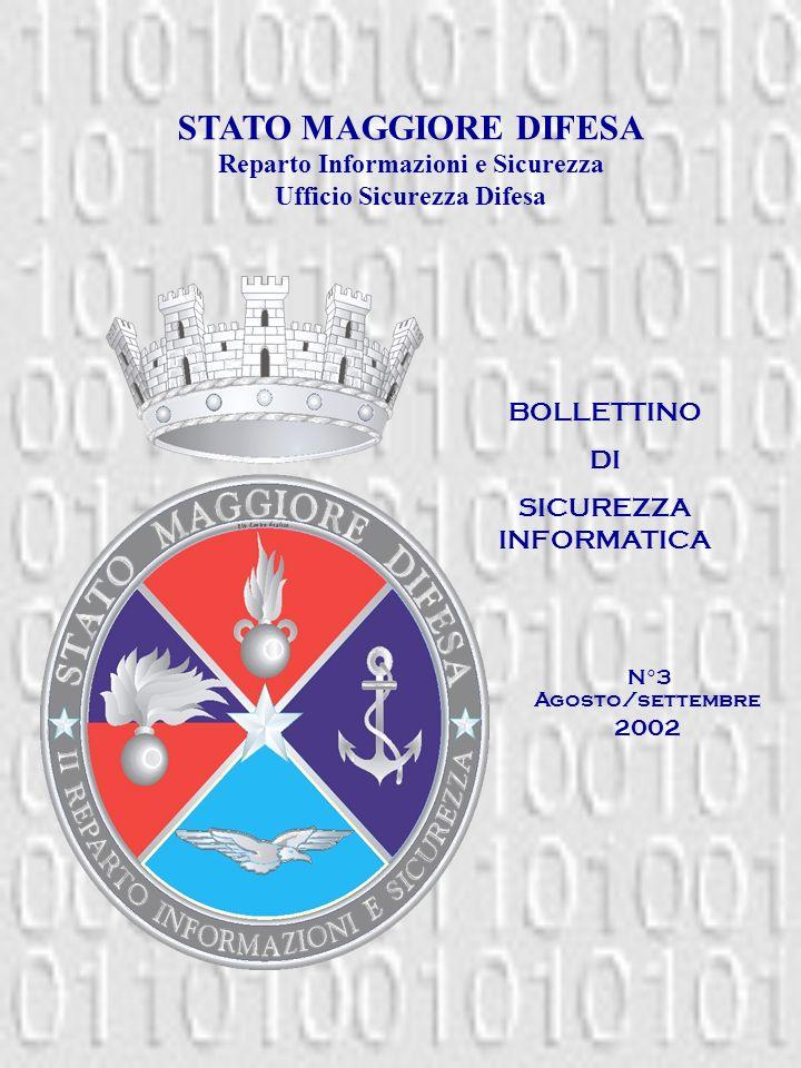 BOLLETTINO DI SICUREZZA INFORMATICA Agosto/settembre 2002 STATO MAGGIORE DIFESA Reparto Informazioni e Sicurezza Ufficio Sicurezza Difesa N°3