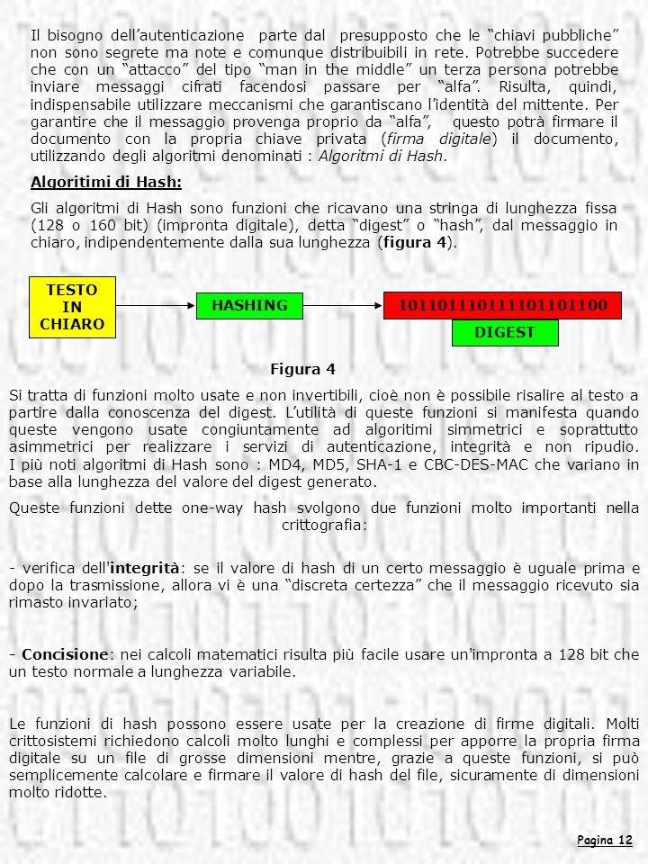 Pagina 12 Il bisogno dellautenticazione parte dal presupposto che le chiavi pubbliche non sono segrete ma note e comunque distribuibili in rete. Potre