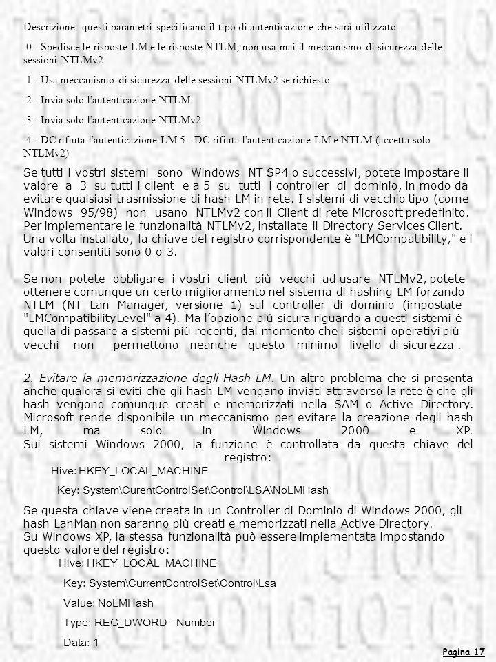 Pagina 17 Descrizione: questi parametri specificano il tipo di autenticazione che sarà utilizzato. 0 - Spedisce le risposte LM e le risposte NTLM; non