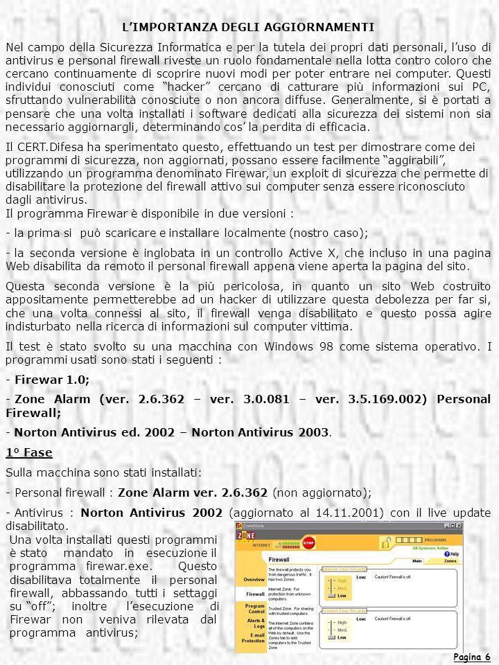 Pagina 6 LIMPORTANZA DEGLI AGGIORNAMENTI Nel campo della Sicurezza Informatica e per la tutela dei propri dati personali, luso di antivirus e personal