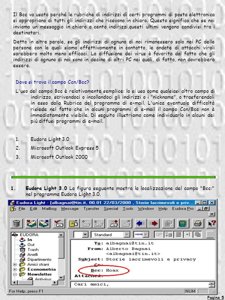 Pagina 5 Il Bcc va usato perché le rubriche di indirizzi di certi programmi di posta elettronica si appropriano di tutti gli indirizzi che ricevono in chiaro.