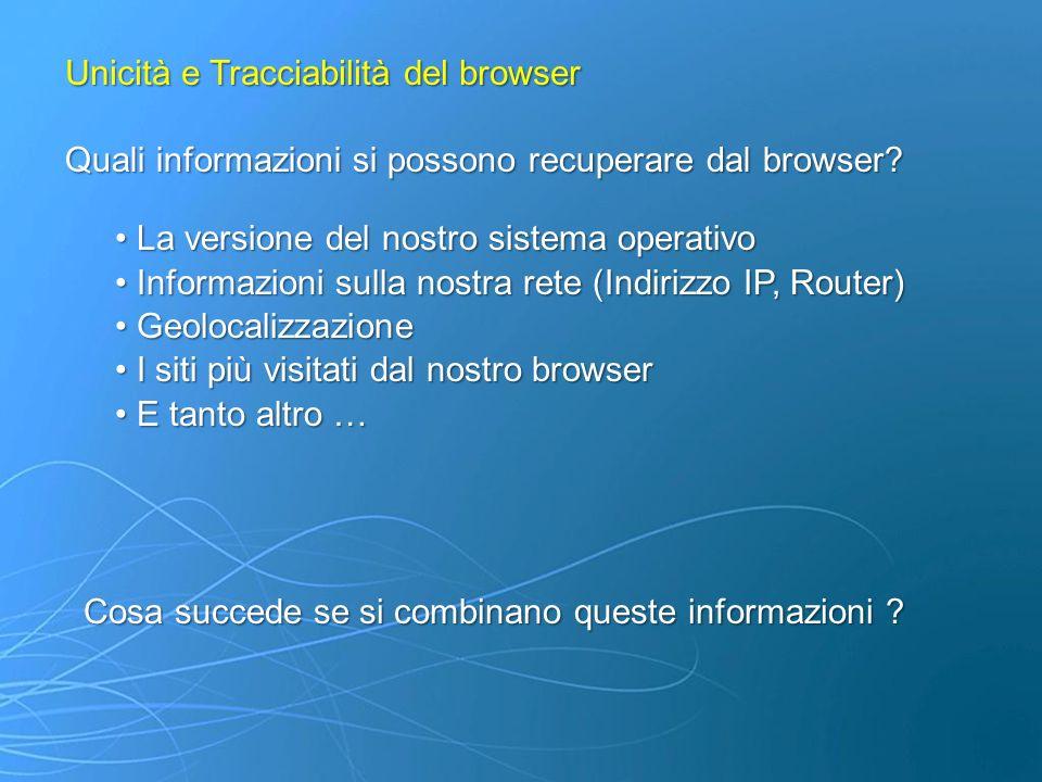 Unicità e Tracciabilità del browser Quali informazioni si possono recuperare dal browser? La versione del nostro sistema operativo La versione del nos