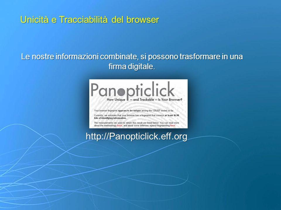 Unicità e Tracciabilità del browser Le nostre informazioni combinate, si possono trasformare in una firma digitale. http://Panopticlick.eff.org