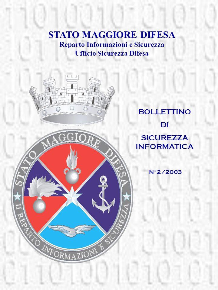 BOLLETTINO DI SICUREZZA INFORMATICA STATO MAGGIORE DIFESA Reparto Informazioni e Sicurezza Ufficio Sicurezza Difesa N°2/2003