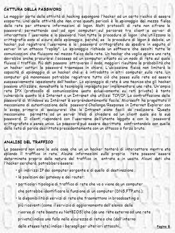 Pagina 8 CATTURA DELLA PASSWORD La maggior parte delle attività di hacking espongono l'hacker ad un certo rischio di essere scoperto. Una delle attivi