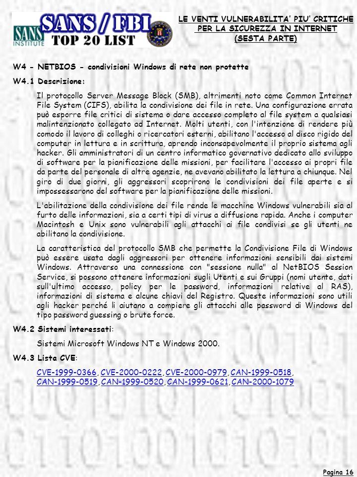 Pagina 16 LE VENTI VULNERABILITA PIU CRITICHE PER LA SICUREZZA IN INTERNET (SESTA PARTE) W4 - NETBIOS - condivisioni Windows di rete non protette W4.1 Descrizione: Il protocollo Server Message Block (SMB), altrimenti noto come Common Internet File System (CIFS), abilita la condivisione dei file in rete.