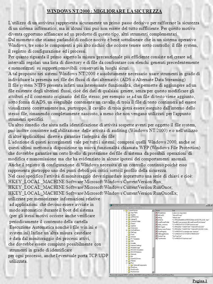 WINDOWS NT/2000 : MIGLIORARE LA SICUREZZA L'utilizzo di un antivirus rappresenta sicuramente un primo passo decisivo per rafforzare la sicurezza di un