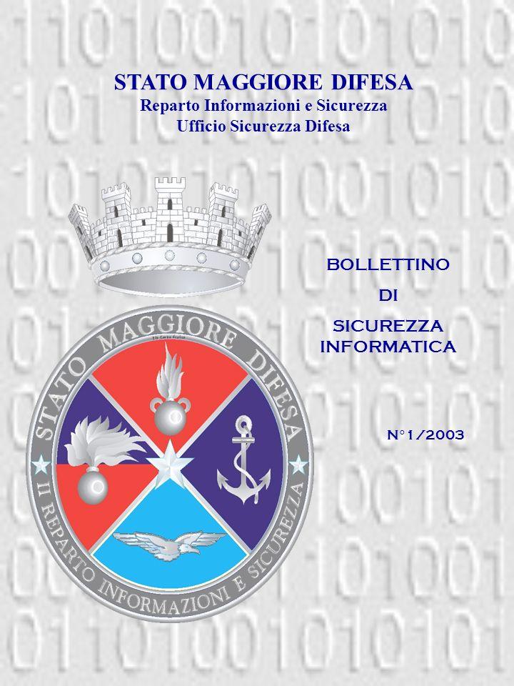 BOLLETTINO DI SICUREZZA INFORMATICA STATO MAGGIORE DIFESA Reparto Informazioni e Sicurezza Ufficio Sicurezza Difesa N°1/2003