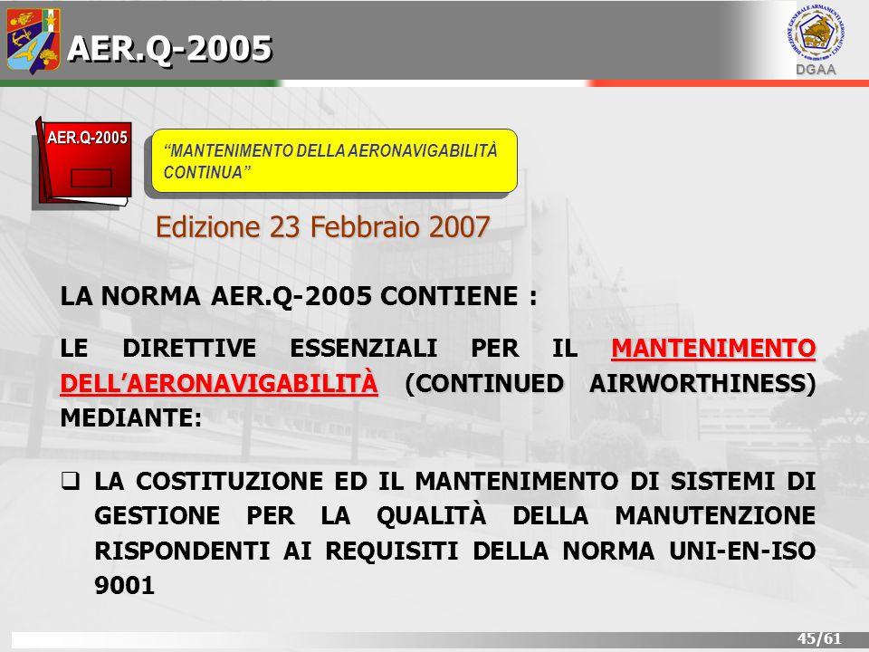 DGAA 45/61 LA NORMA AER.Q-2005 CONTIENE : MANTENIMENTO DELLAERONAVIGABILITÀCONTINUED AIRWORTHINESS LE DIRETTIVE ESSENZIALI PER IL MANTENIMENTO DELLAER