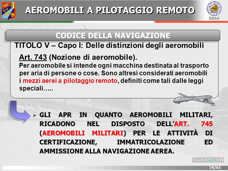 DGAA 54/61 TITOLO V – Capo I: Delle distinzioni degli aeromobili Art. 743 (Nozione di aeromobile). Per aeromobile si intende ogni macchina destinata a