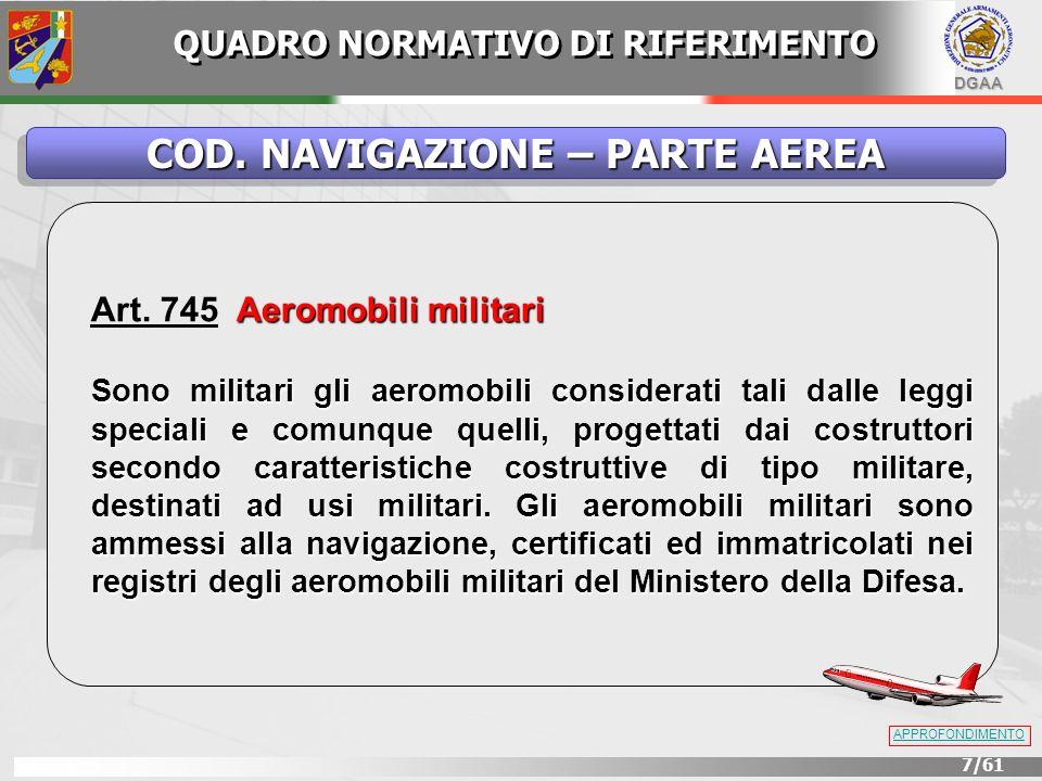 DGAA 7/61 Aeromobili militari Art. 745 Aeromobili militari Sono militari gli aeromobili considerati tali dalle leggi speciali e comunque quelli, proge
