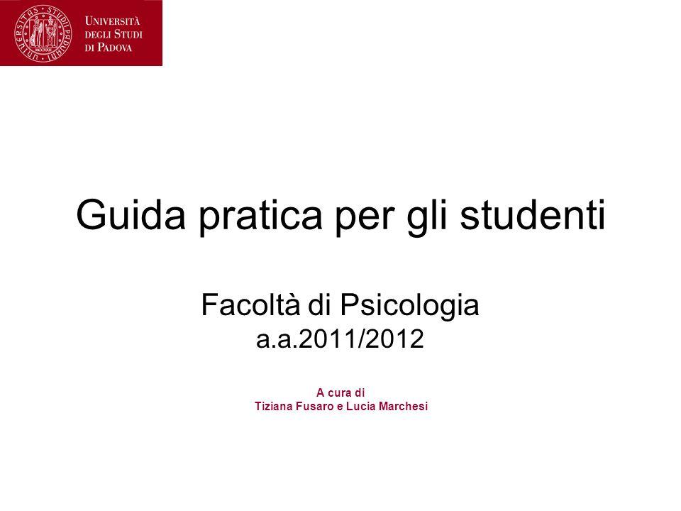 Facoltà di Psicologia a.a.2011/2012 A cura di Tiziana Fusaro e Lucia Marchesi Guida pratica per gli studenti