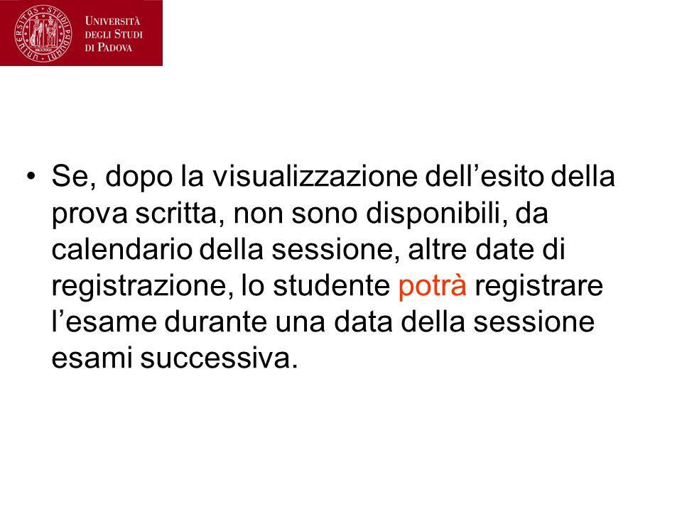 Se, dopo la visualizzazione dellesito della prova scritta, non sono disponibili, da calendario della sessione, altre date di registrazione, lo student