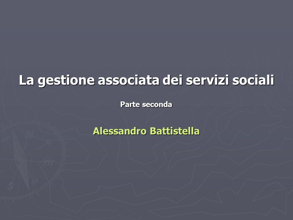 La gestione associata dei servizi sociali Parte seconda Alessandro Battistella