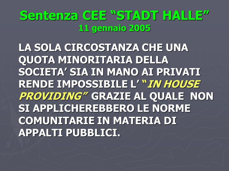 Sentenza CEE STADT HALLE 11 gennaio 2005 LA SOLA CIRCOSTANZA CHE UNA QUOTA MINORITARIA DELLA SOCIETA SIA IN MANO AI PRIVATI RENDE IMPOSSIBILE L IN HOUSE PROVIDING GRAZIE AL QUALE NON SI APPLICHEREBBERO LE NORME COMUNITARIE IN MATERIA DI APPALTI PUBBLICI.