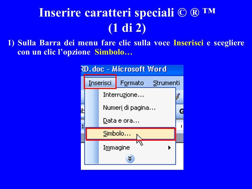 Inserire caratteri speciali © ® (1 di 2) 1) Sulla Barra dei menu fare clic sulla voce Inserisci e scegliere con un clic lopzione Simbolo…