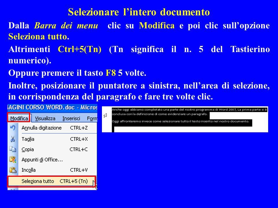 Selezionare lintero documento Dalla Barra dei menu clic su Modifica e poi clic sullopzione Seleziona tutto. Altrimenti Ctrl+5(Tn) (Tn significa il n.