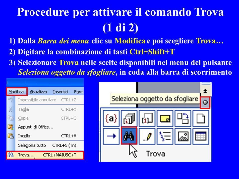 Procedure per attivare il comando Trova (1 di 2) 1) Dalla Barra dei menu clic su Modifica e poi scegliere Trova… 2) Digitare la combinazione di tasti