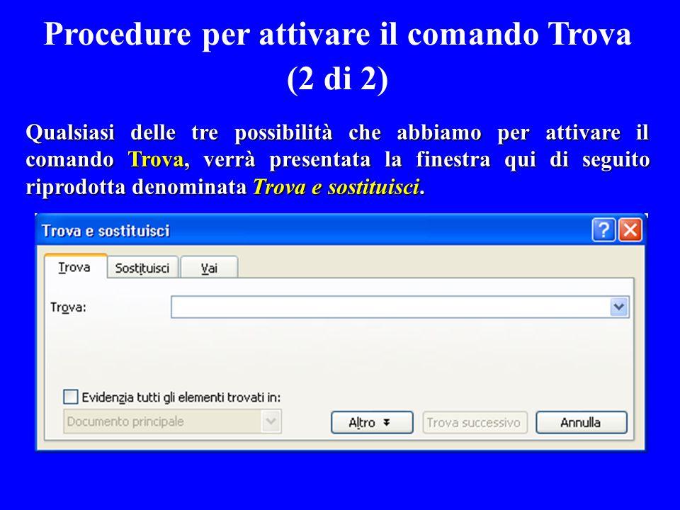 Qualsiasi delle tre possibilità che abbiamo per attivare il comando Trova, verrà presentata la finestra qui di seguito riprodotta denominata Trova e s