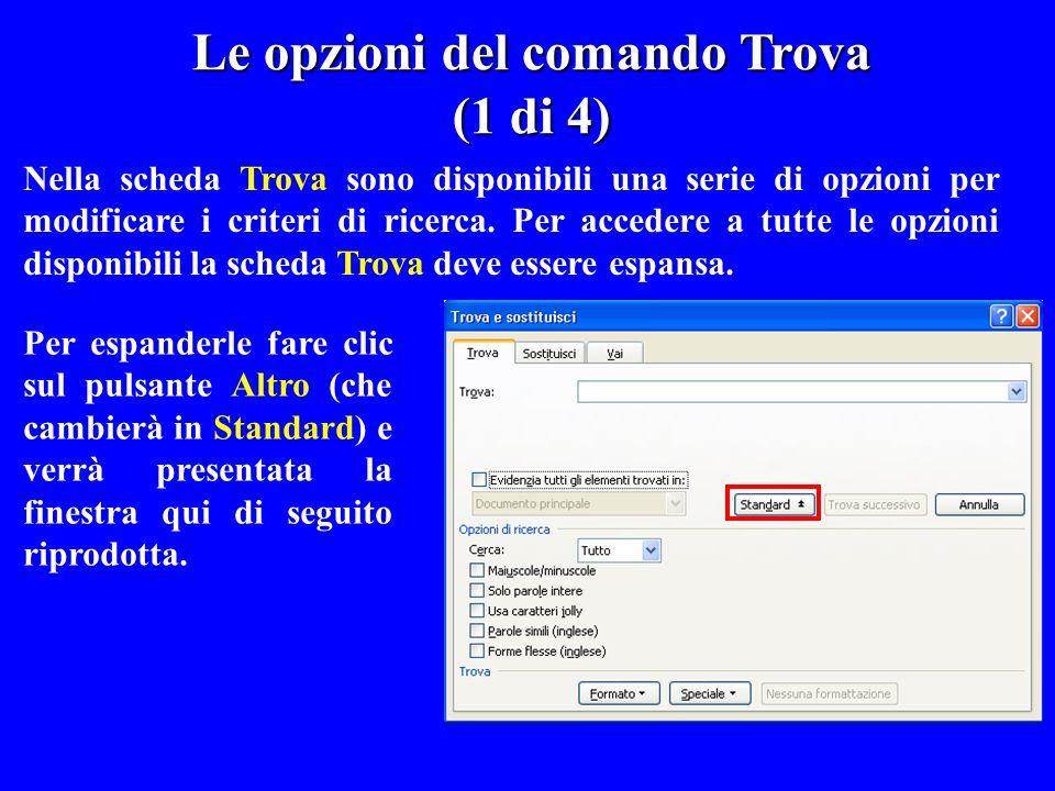 Nella scheda Trova sono disponibili una serie di opzioni per modificare i criteri di ricerca. Per accedere a tutte le opzioni disponibili la scheda Tr