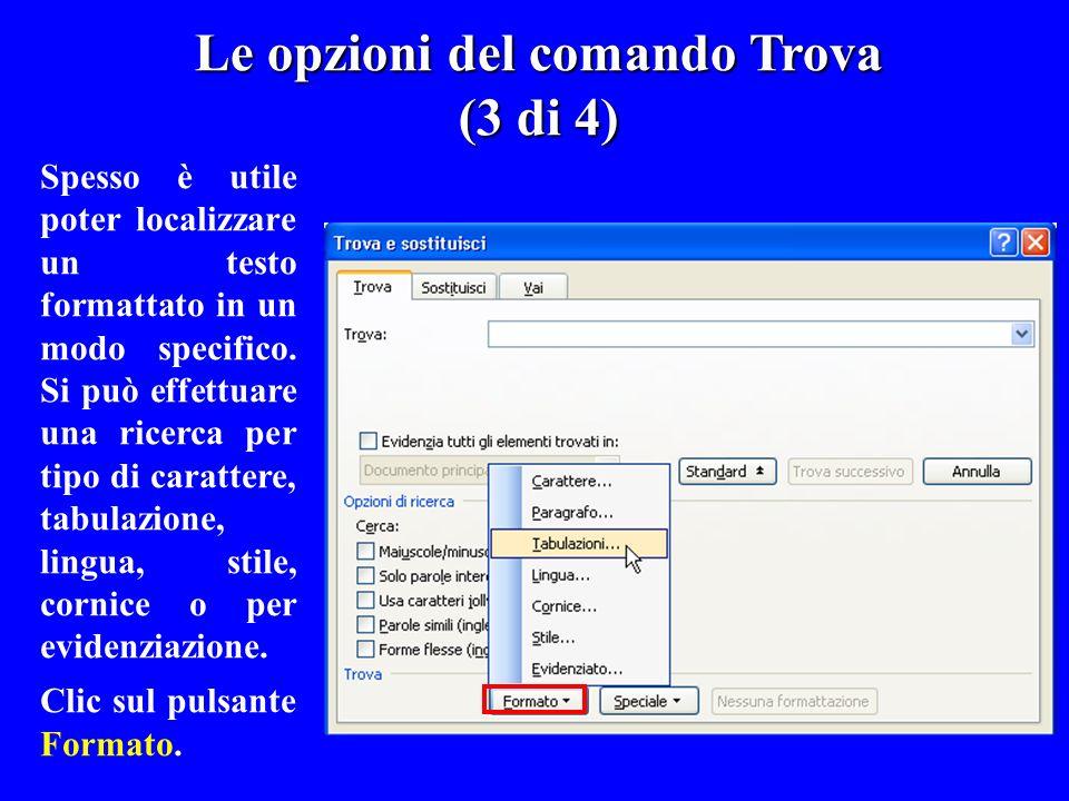 Spesso è utile poter localizzare un testo formattato in un modo specifico. Si può effettuare una ricerca per tipo di carattere, tabulazione, lingua, s