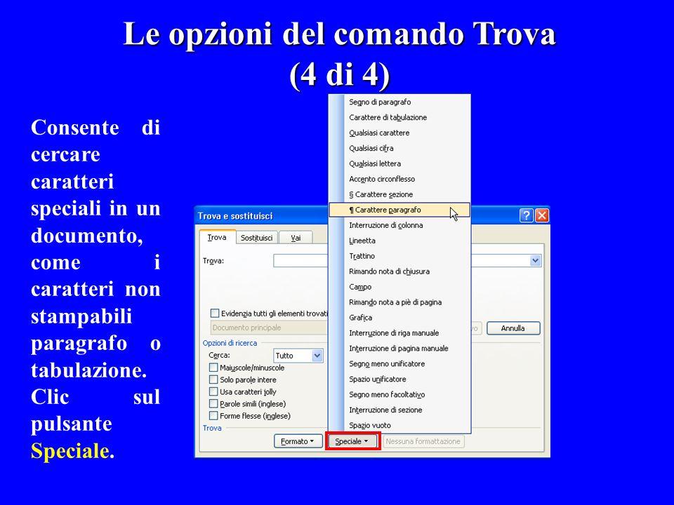 Consente di cercare caratteri speciali in un documento, come i caratteri non stampabili paragrafo o tabulazione. Clic sul pulsante Speciale. Le opzion