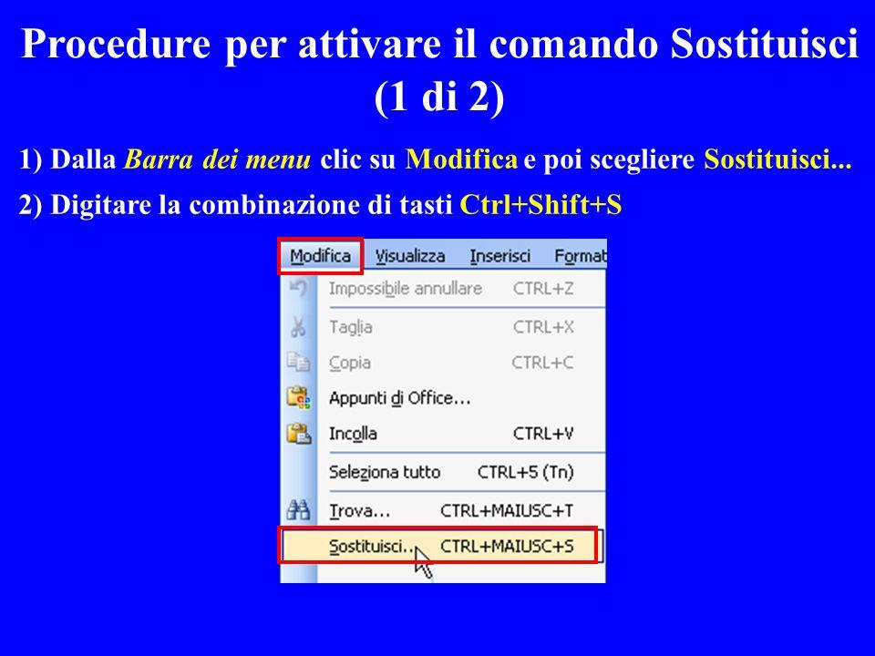 1) Dalla Barra dei menu clic su Modifica e poi scegliere Sostituisci... 2) Digitare la combinazione di tasti Ctrl+Shift+S Procedure per attivare il co