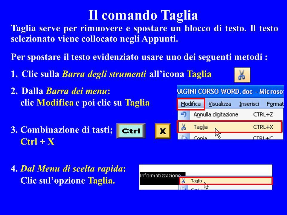 Il comando Taglia Per spostare il testo evidenziato usare uno dei seguenti metodi : 1.Clic sulla Barra degli strumenti allicona Taglia 2.Dalla Barra d