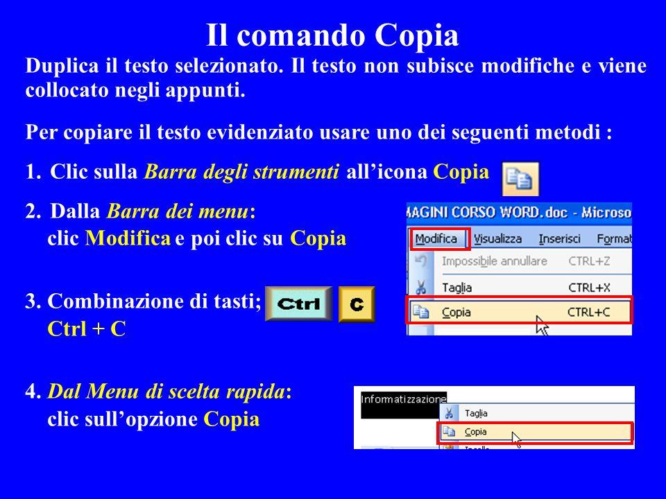 Per copiare il testo evidenziato usare uno dei seguenti metodi : 1.Clic sulla Barra degli strumenti allicona Copia 2.Dalla Barra dei menu: clic Modifi