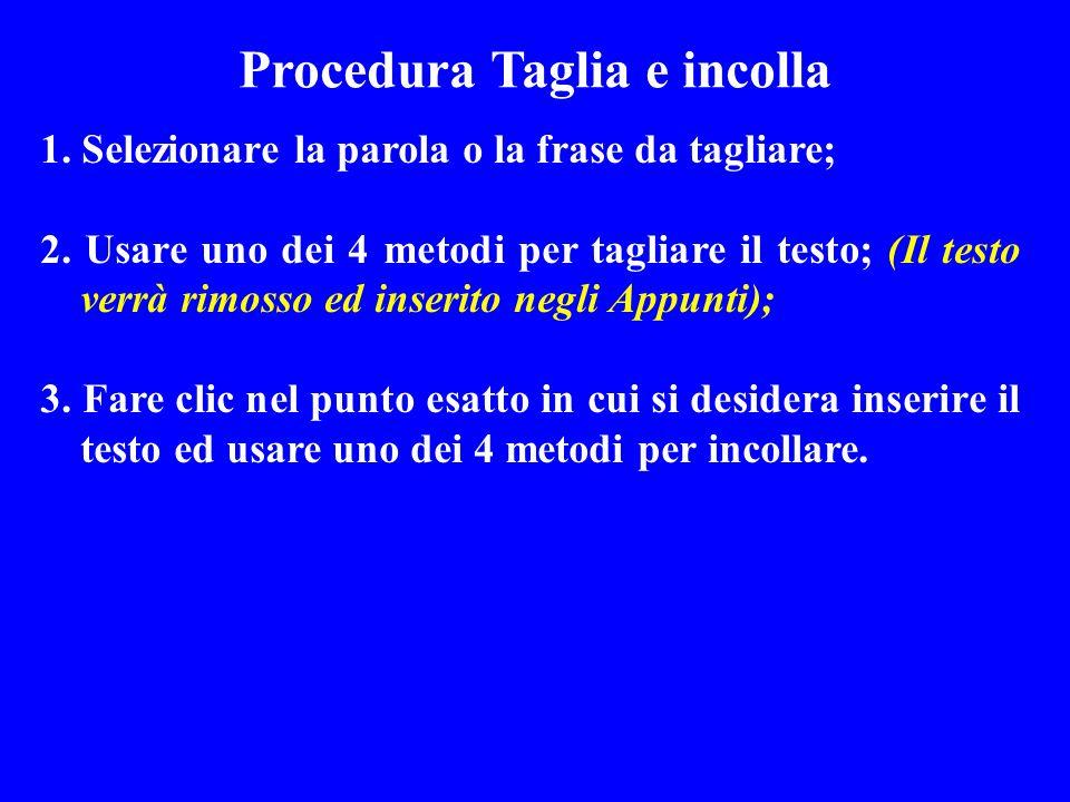 Procedura Taglia e incolla 1. Selezionare la parola o la frase da tagliare; 2. Usare uno dei 4 metodi per tagliare il testo; (Il testo verrà rimosso e