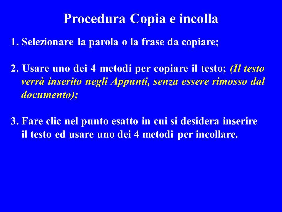 Procedura Copia e incolla 1. Selezionare la parola o la frase da copiare; 2. Usare uno dei 4 metodi per copiare il testo; (Il testo verrà inserito neg