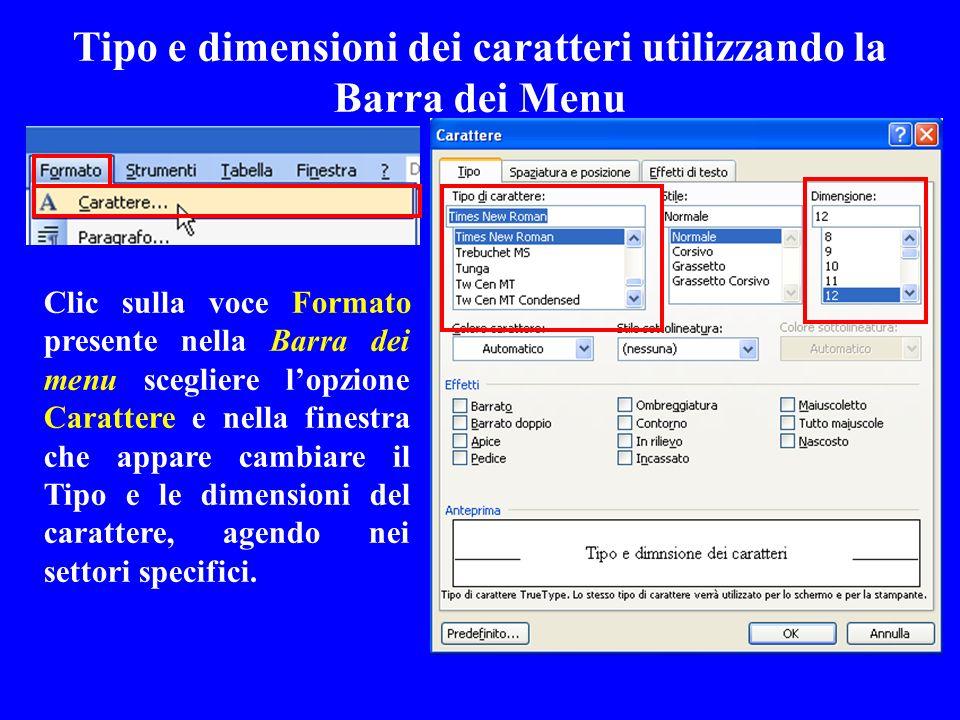 Tipo e dimensioni dei caratteri utilizzando la Barra dei Menu Clic sulla voce Formato presente nella Barra dei menu scegliere lopzione Carattere e nel