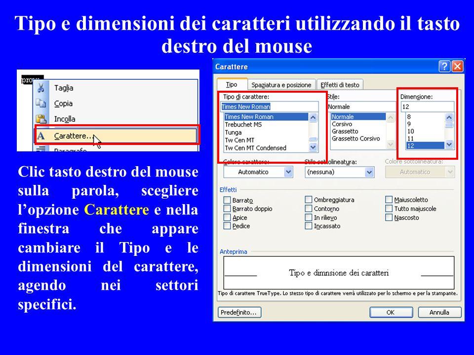 Tipo e dimensioni dei caratteri utilizzando il tasto destro del mouse Clic tasto destro del mouse sulla parola, scegliere lopzione Carattere e nella f