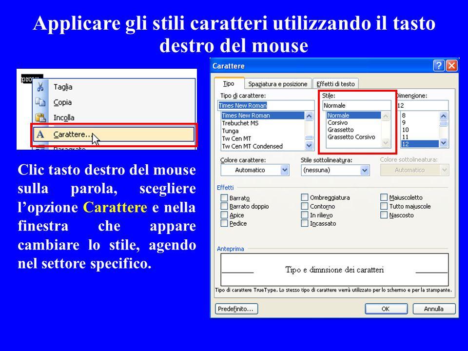 Applicare gli stili caratteri utilizzando il tasto destro del mouse Clic tasto destro del mouse sulla parola, scegliere lopzione Carattere e nella fin