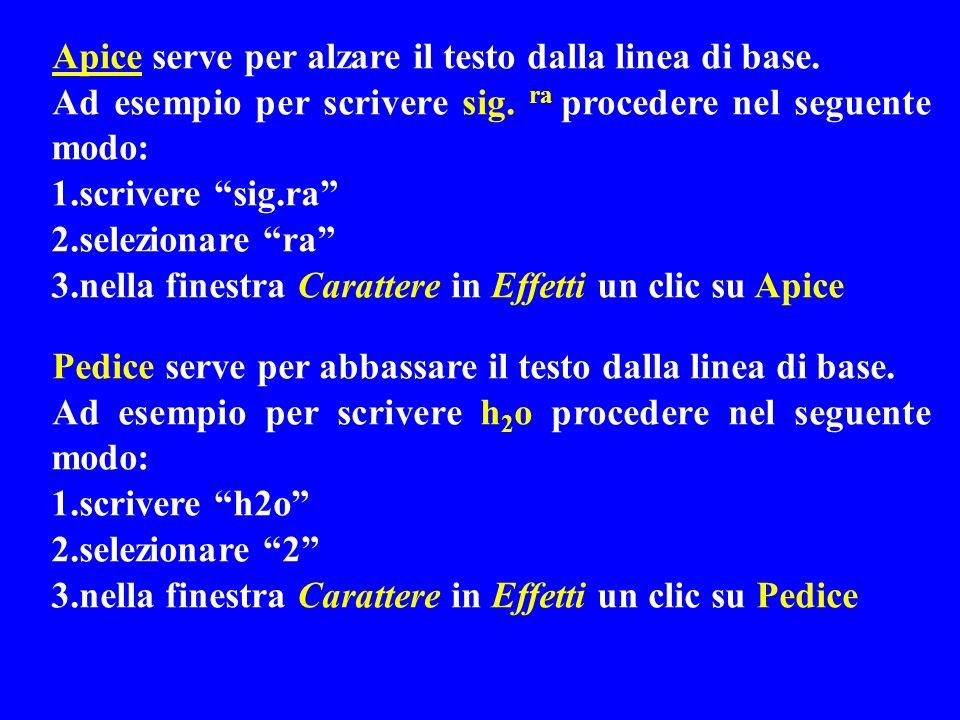 Apice serve per alzare il testo dalla linea di base. Ad esempio per scrivere sig. ra procedere nel seguente modo: 1.scrivere sig.ra 2.selezionare ra 3