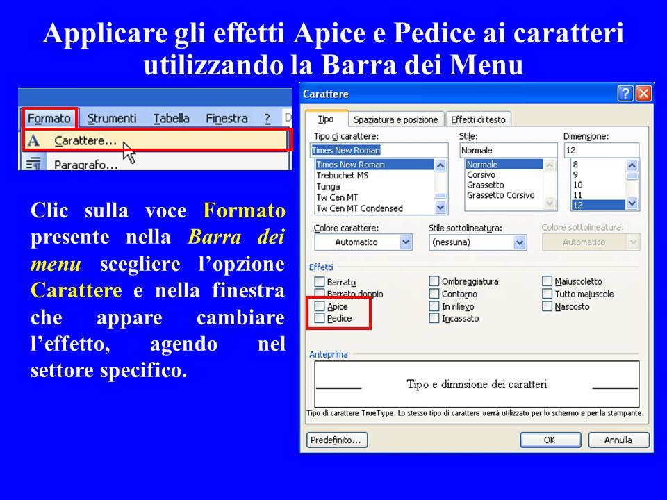 Applicare gli effetti Apice e Pedice ai caratteri utilizzando la Barra dei Menu Clic sulla voce Formato presente nella Barra dei menu scegliere lopzio