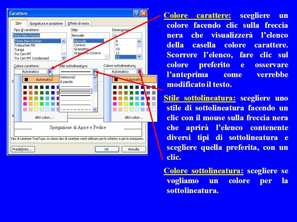 Colore carattere: scegliere un colore facendo clic sulla freccia nera che visualizzerà lelenco della casella colore carattere. Scorrere lelenco, fare