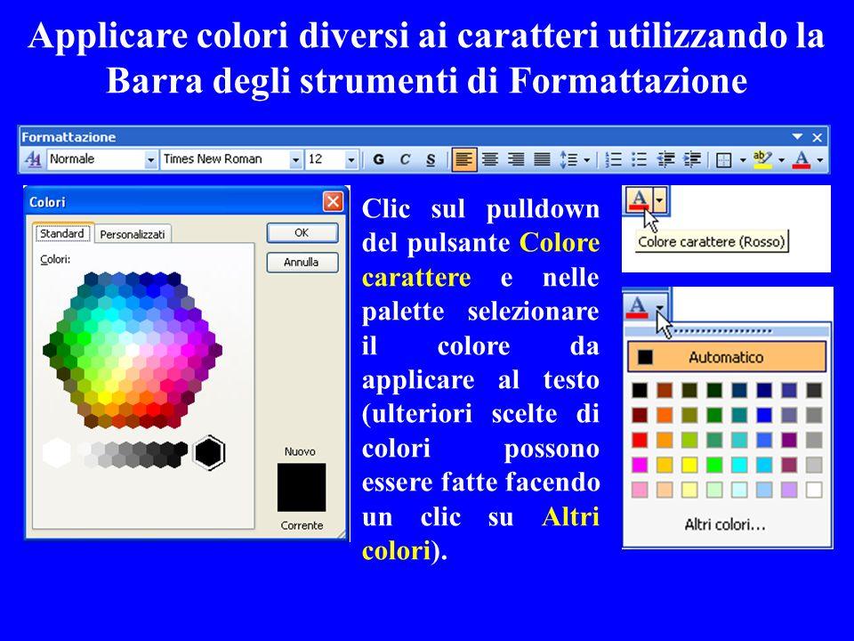 Applicare colori diversi ai caratteri utilizzando la Barra degli strumenti di Formattazione Clic sul pulldown del pulsante Colore carattere e nelle pa
