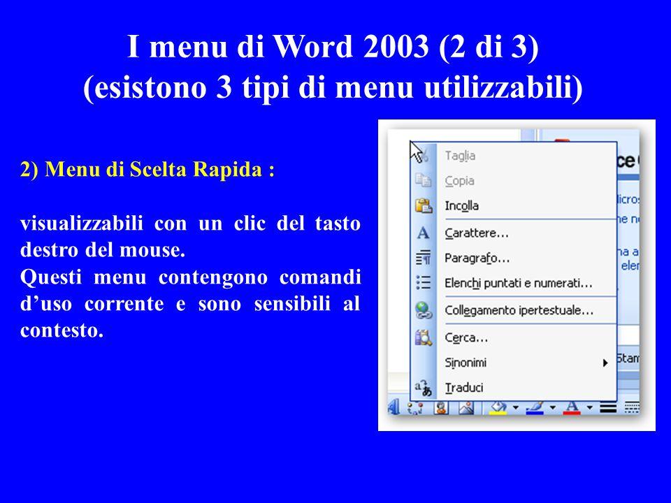 2) Menu di Scelta Rapida : visualizzabili con un clic del tasto destro del mouse. Questi menu contengono comandi duso corrente e sono sensibili al con