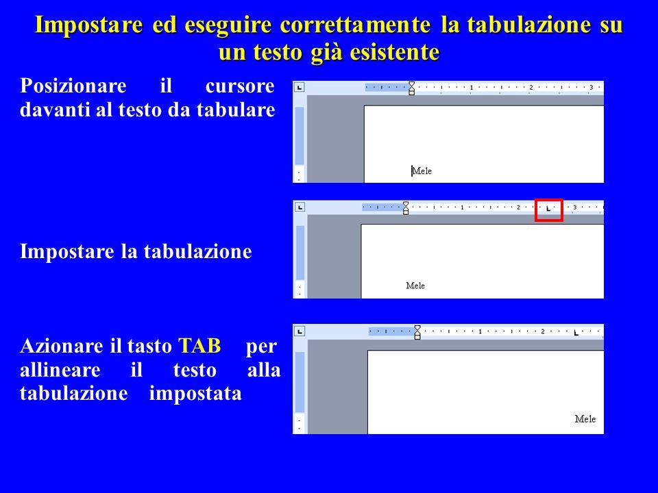 Impostare ed eseguire correttamente la tabulazione su un testo già esistente Posizionare il cursore davanti al testo da tabulare Impostare la tabulazi