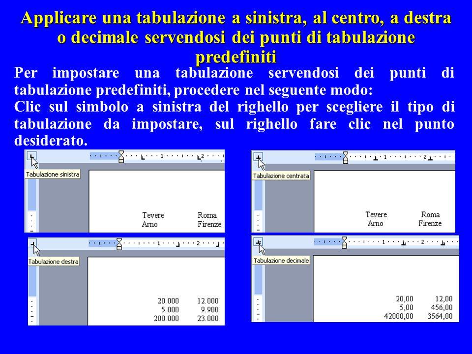 Applicare una tabulazione a sinistra, al centro, a destra o decimale servendosi dei punti di tabulazione predefiniti Per impostare una tabulazione ser