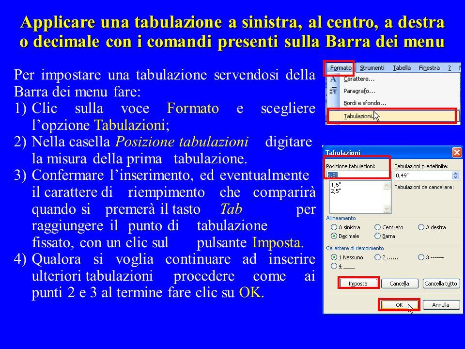 Applicare una tabulazione a sinistra, al centro, a destra o decimale con i comandi presenti sulla Barra dei menu Per impostare una tabulazione servend