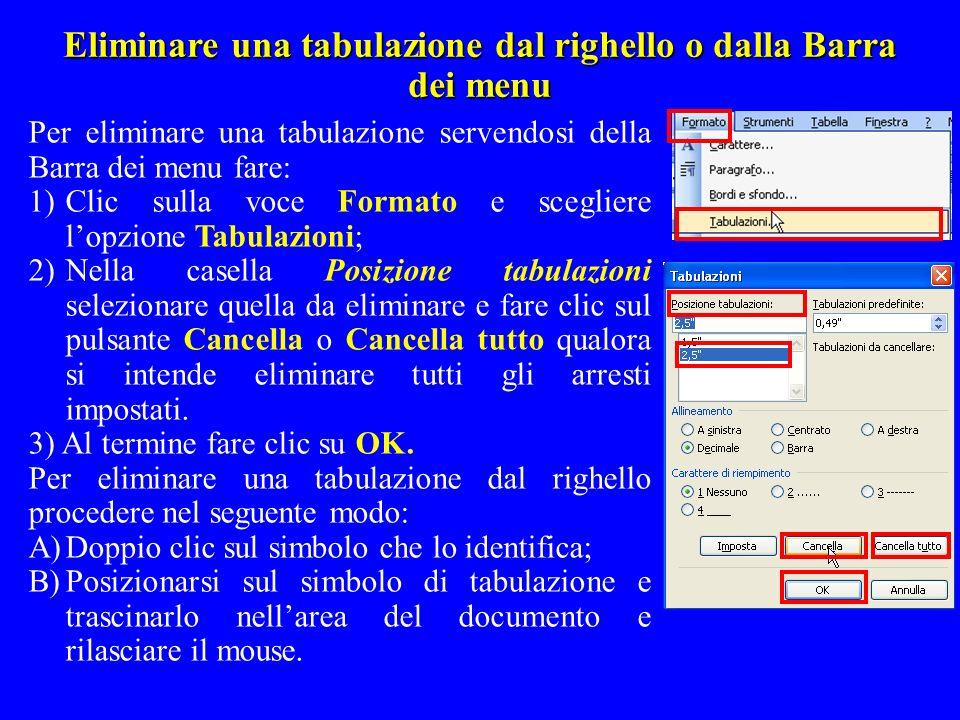 Eliminare una tabulazione dal righello o dalla Barra dei menu Per eliminare una tabulazione servendosi della Barra dei menu fare: 1)Clic sulla voce Fo