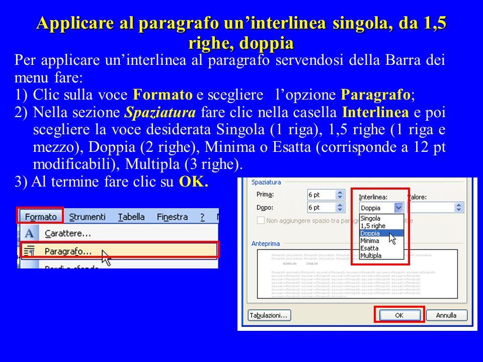 Applicare al paragrafo uninterlinea singola, da 1,5 righe, doppia Per applicare uninterlinea al paragrafo servendosi della Barra dei menu fare: 1)Clic