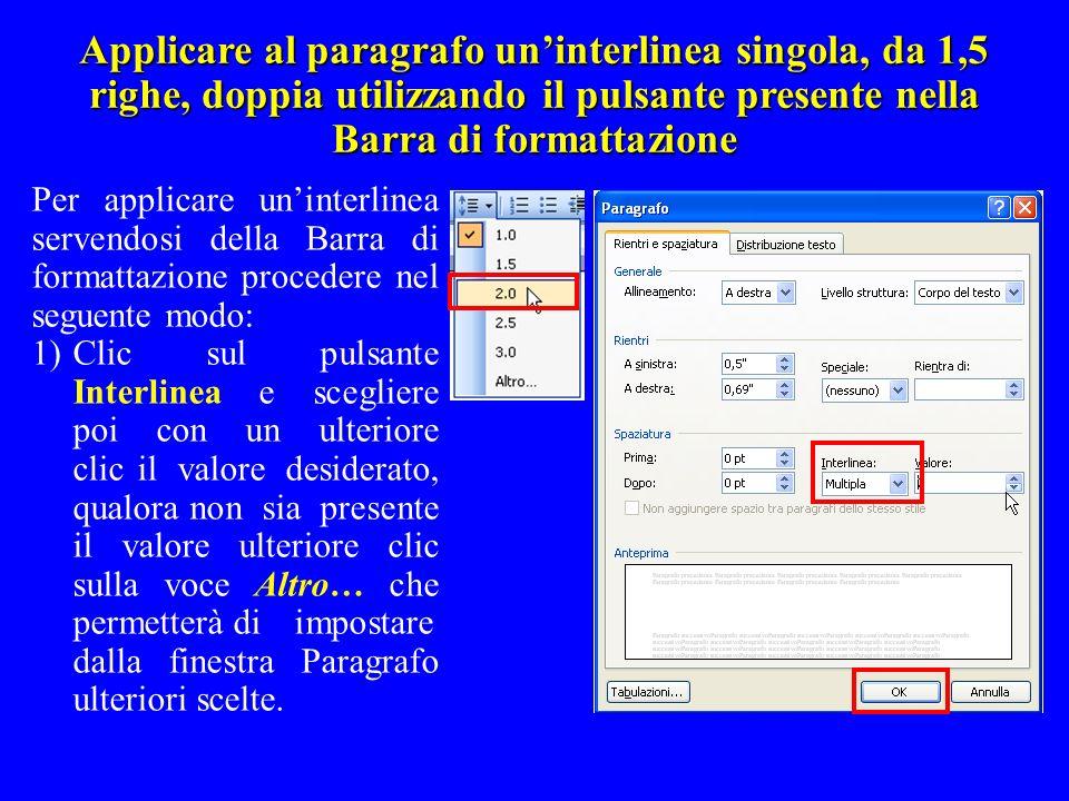 Applicare al paragrafo uninterlinea singola, da 1,5 righe, doppia utilizzando il pulsante presente nella Barra di formattazione Per applicare uninterl