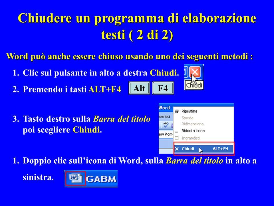 Word può anche essere chiuso usando uno dei seguenti metodi : 1.Clic sul pulsante in alto a destra Chiudi. 2.Premendo i tasti ALT+F4 3.Tasto destro su