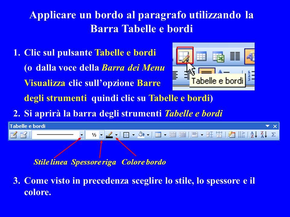 Applicare un bordo al paragrafo utilizzando la Barra Tabelle e bordi 1.Clic sul pulsante Tabelle e bordi (o dalla voce della Barra dei Menu Visualizza