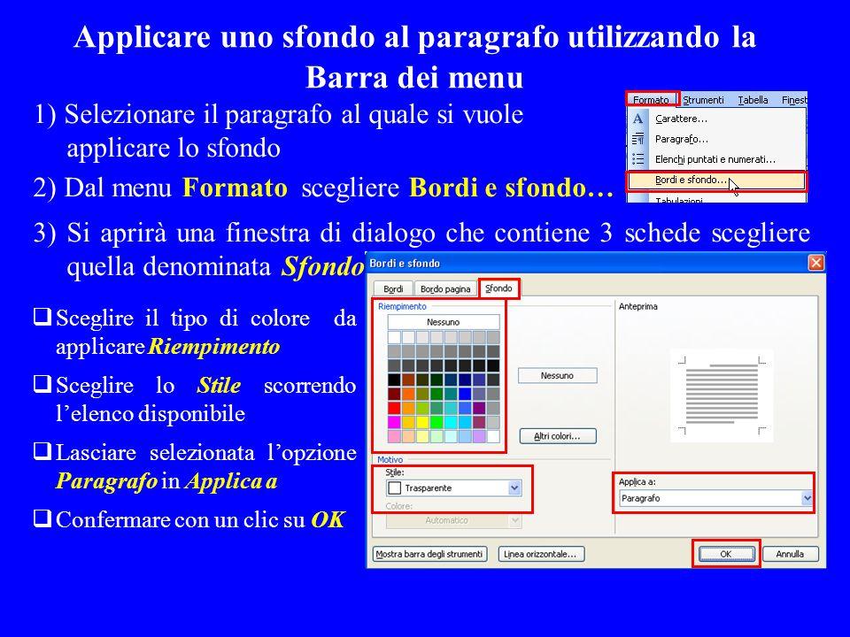 Sceglire il tipo di colore da applicare Riempimento Sceglire lo Stile scorrendo lelenco disponibile Lasciare selezionata lopzione Paragrafo in Applica